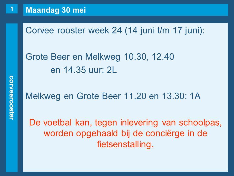 Maandag 30 mei corveerooster Corvee rooster week 24 (14 juni t/m 17 juni): Grote Beer en Melkweg 10.30, 12.40 en 14.35 uur: 2L Melkweg en Grote Beer 1