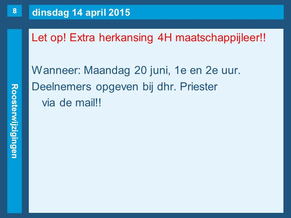 dinsdag 14 april 2015 Roosterwijzigingen Let op. Extra herkansing 4H maatschappijleer!.