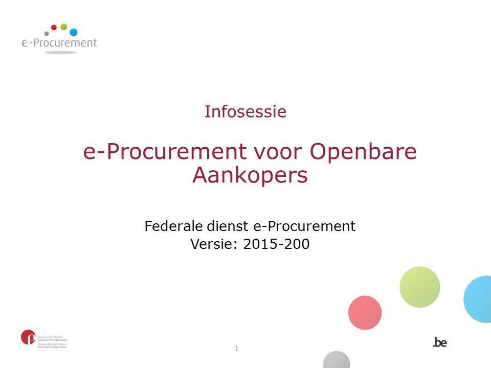 Infosessie e-Procurement voor Openbare Aankopers Federale dienst e-Procurement Versie: 2015-200 1