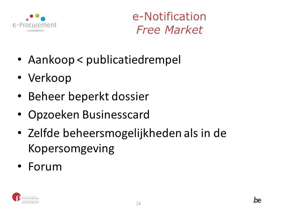 Aankoop < publicatiedrempel Verkoop Beheer beperkt dossier Opzoeken Businesscard Zelfde beheersmogelijkheden als in de Kopersomgeving Forum 24 e-Notif
