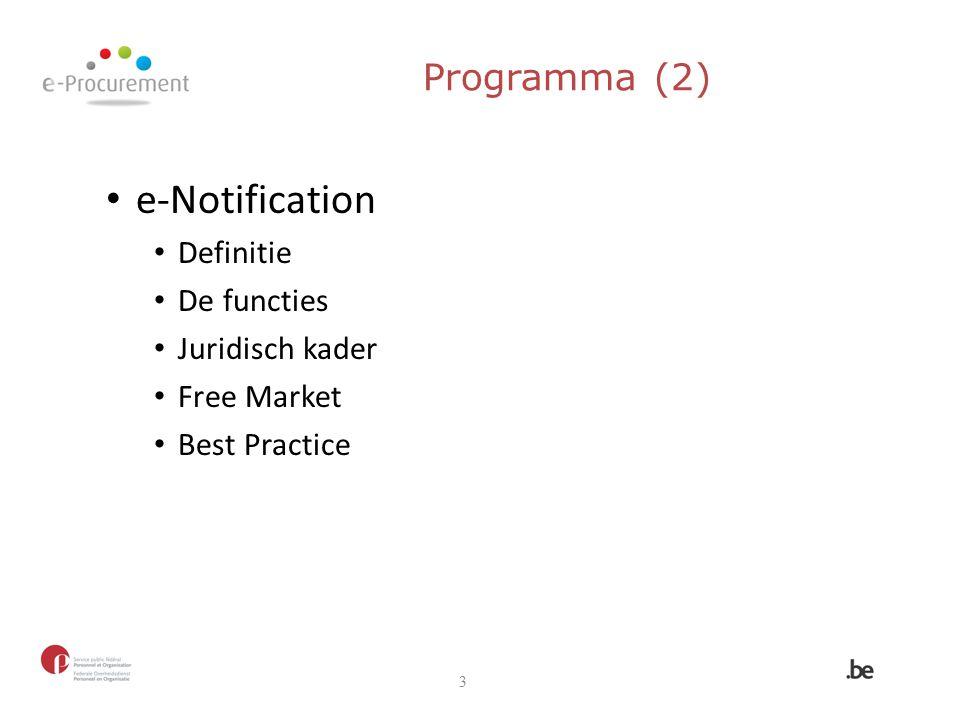 Programma (2) e-Notification Definitie De functies Juridisch kader Free Market Best Practice 3