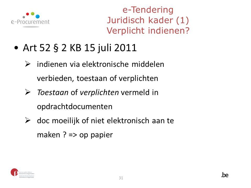 e-Tendering Juridisch kader (1) Verplicht indienen? 31 Art 52 § 2 KB 15 juli 2011  indienen via elektronische middelen verbieden, toestaan of verplic