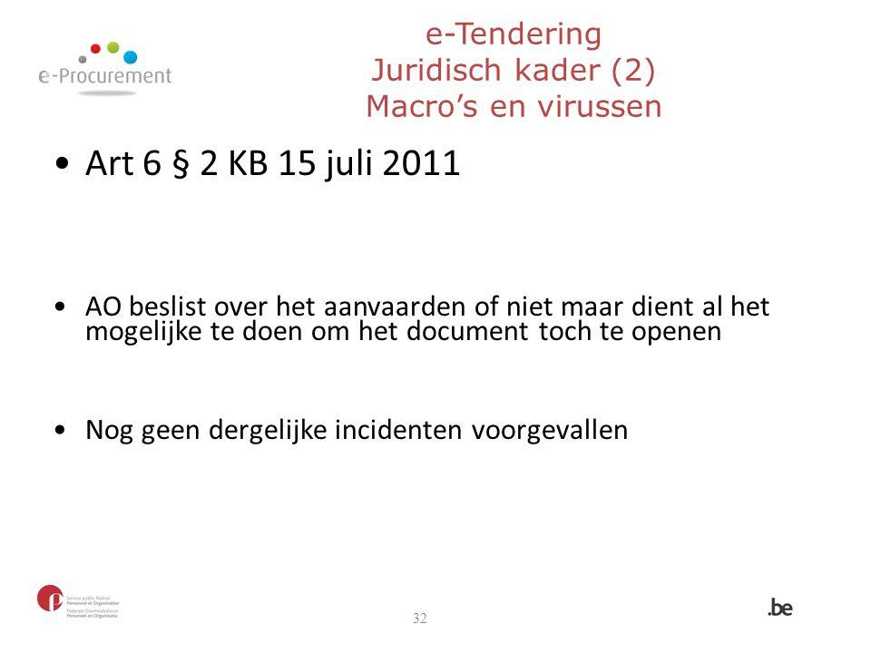 e-Tendering Juridisch kader (2) Macro's en virussen 32 Art 6 § 2 KB 15 juli 2011 AO beslist over het aanvaarden of niet maar dient al het mogelijke te