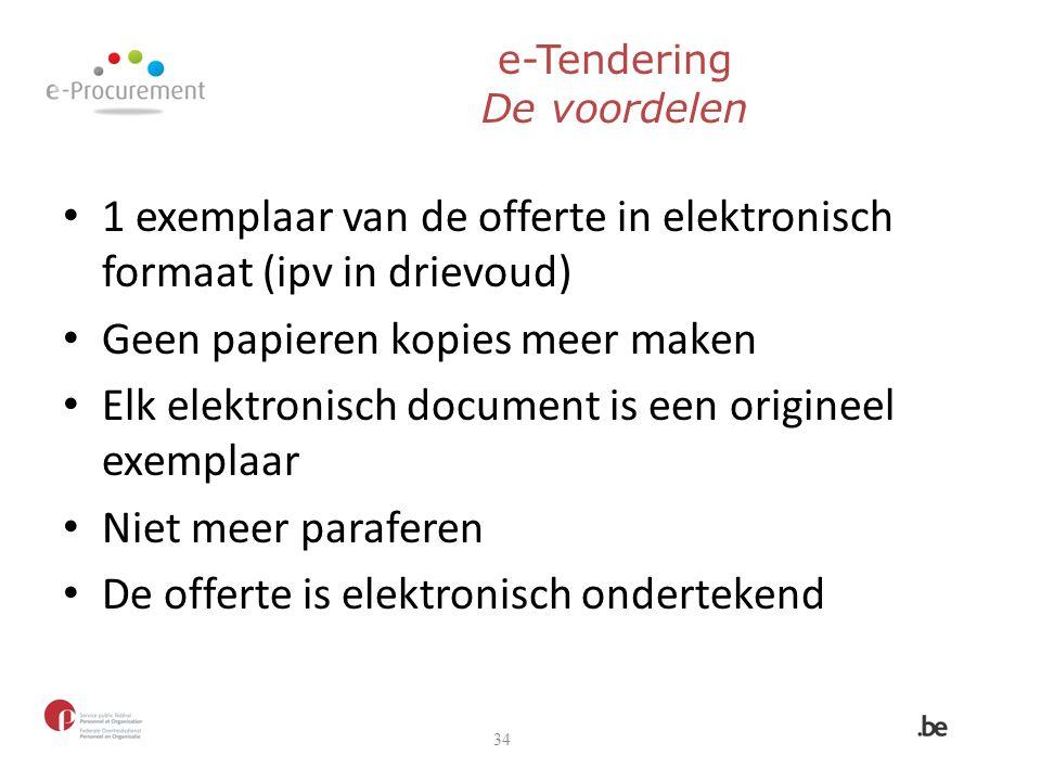 e-Tendering De voordelen 34 1 exemplaar van de offerte in elektronisch formaat (ipv in drievoud) Geen papieren kopies meer maken Elk elektronisch docu