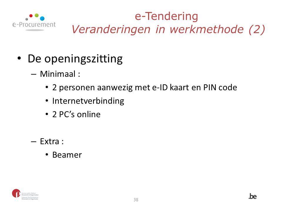 e-Tendering Veranderingen in werkmethode (2) De openingszitting – Minimaal : 2 personen aanwezig met e-ID kaart en PIN code Internetverbinding 2 PC's
