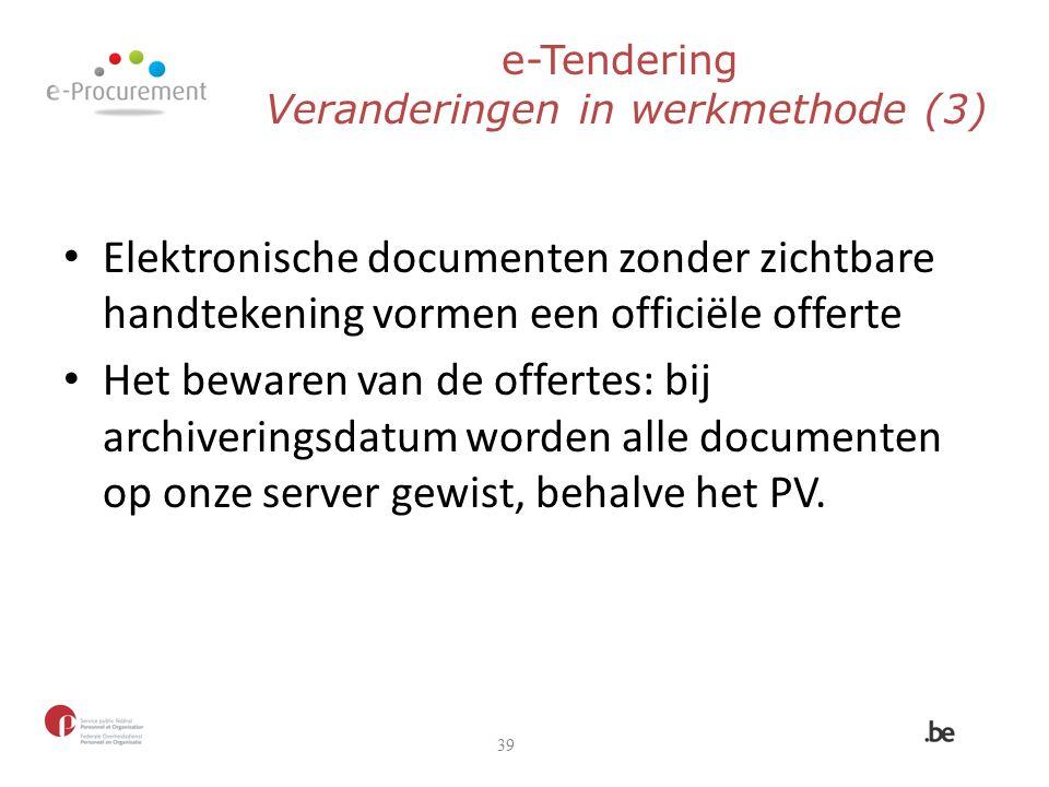 e-Tendering Veranderingen in werkmethode (3) Elektronische documenten zonder zichtbare handtekening vormen een officiële offerte Het bewaren van de of