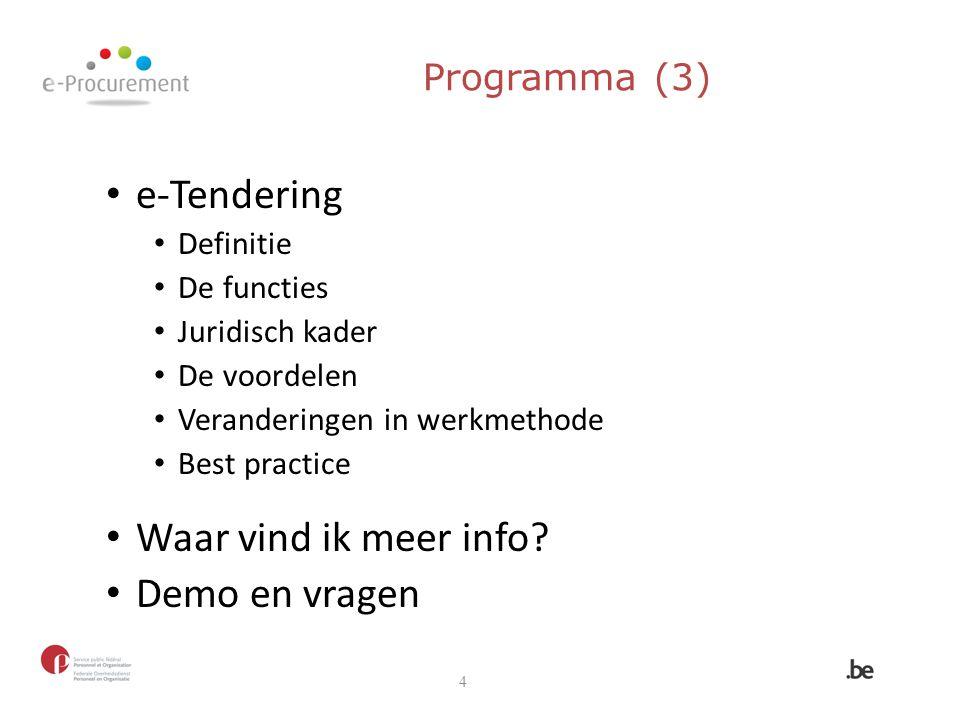 Programma (3) e-Tendering Definitie De functies Juridisch kader De voordelen Veranderingen in werkmethode Best practice Waar vind ik meer info? Demo e