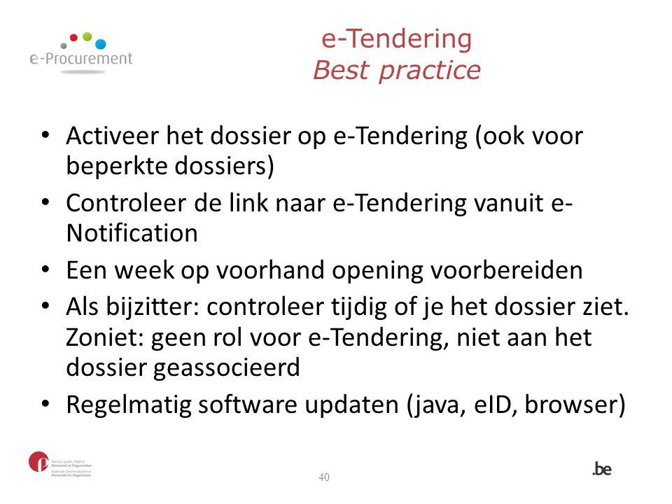 e-Tendering Best practice Activeer het dossier op e-Tendering (ook voor beperkte dossiers) Controleer de link naar e-Tendering vanuit e- Notification