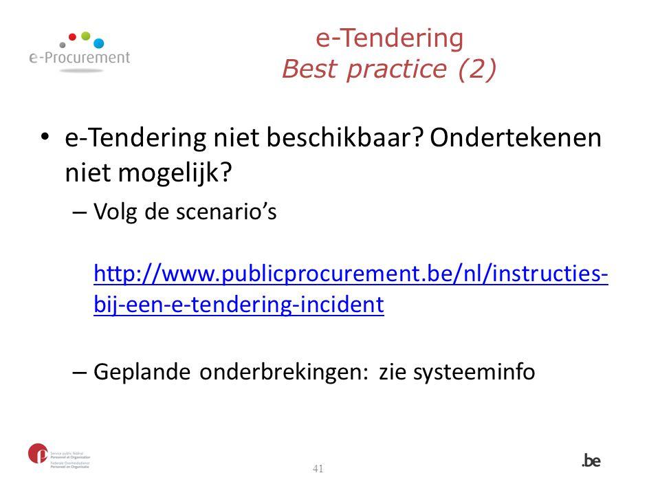 e-Tendering Best practice (2) e-Tendering niet beschikbaar? Ondertekenen niet mogelijk? – Volg de scenario's http://www.publicprocurement.be/nl/instru