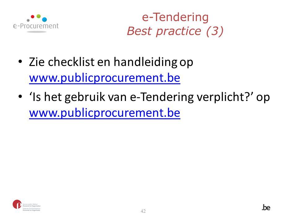 e-Tendering Best practice (3) Zie checklist en handleiding op www.publicprocurement.be www.publicprocurement.be 'Is het gebruik van e-Tendering verpli