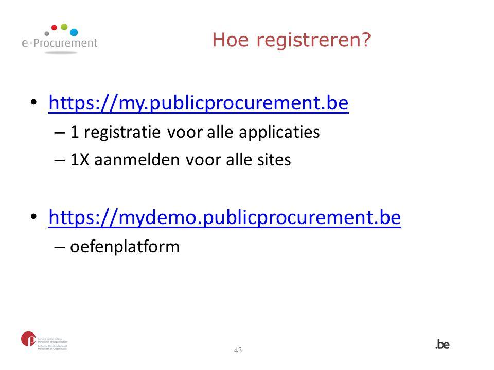 Hoe registreren? https://my.publicprocurement.be – 1 registratie voor alle applicaties – 1X aanmelden voor alle sites https://mydemo.publicprocurement