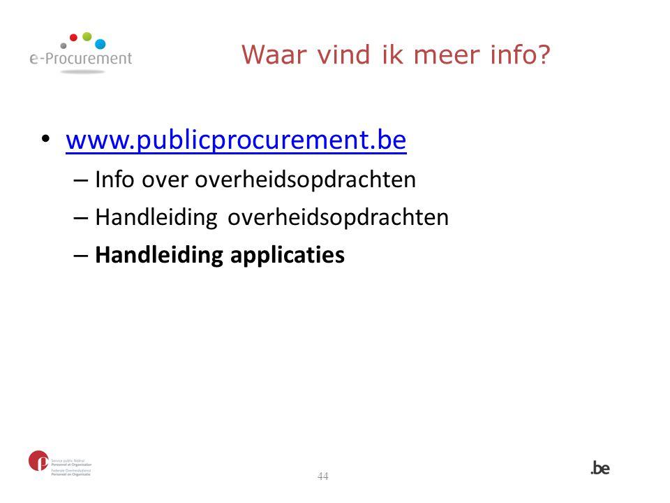 www.publicprocurement.be – Info over overheidsopdrachten – Handleiding overheidsopdrachten – Handleiding applicaties 44 Waar vind ik meer info?