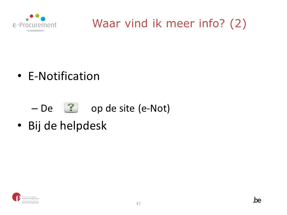 E-Notification – De op de site (e-Not) Bij de helpdesk 45 Waar vind ik meer info? (2)