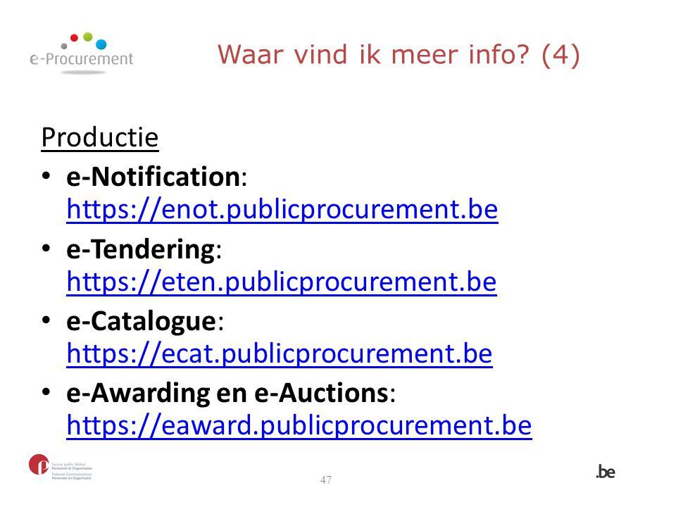 Waar vind ik meer info? (4) Productie e-Notification: https://enot.publicprocurement.be https://enot.publicprocurement.be e-Tendering: https://eten.pu