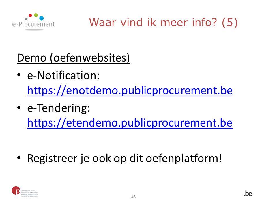 Waar vind ik meer info? (5) Demo (oefenwebsites) e-Notification: https://enotdemo.publicprocurement.be e-Tendering: https://etendemo.publicprocurement