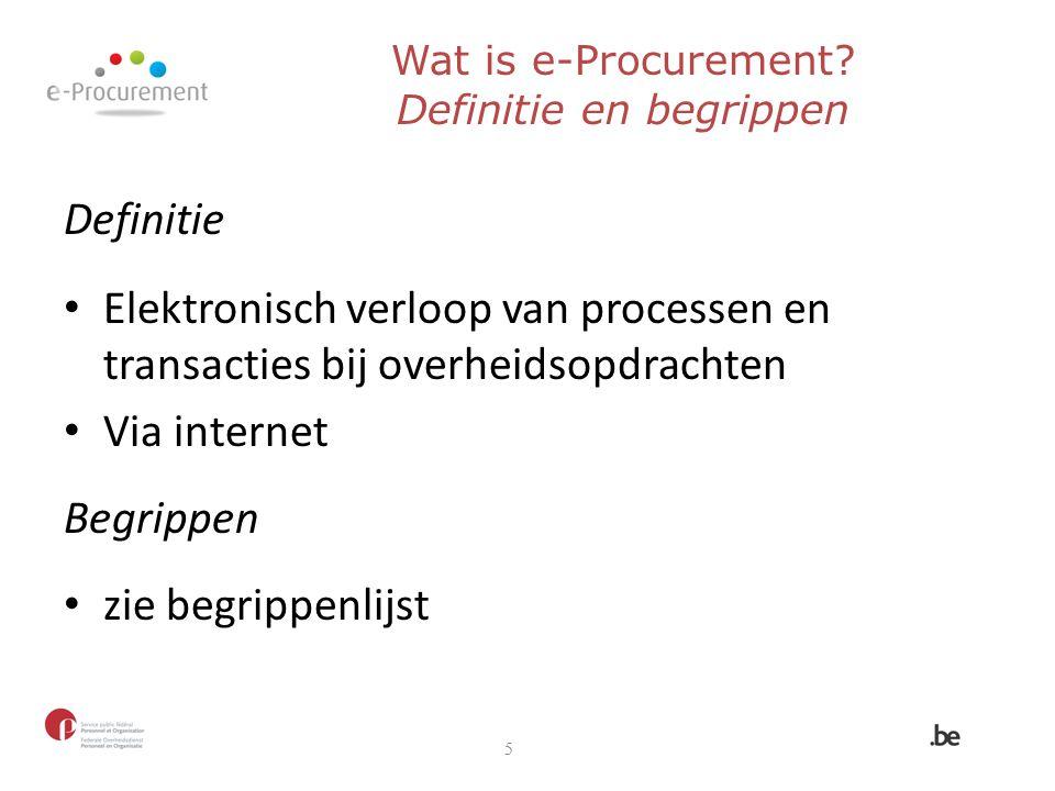 Wat is e-Procurement? Definitie en begrippen Definitie Elektronisch verloop van processen en transacties bij overheidsopdrachten Via internet Begrippe