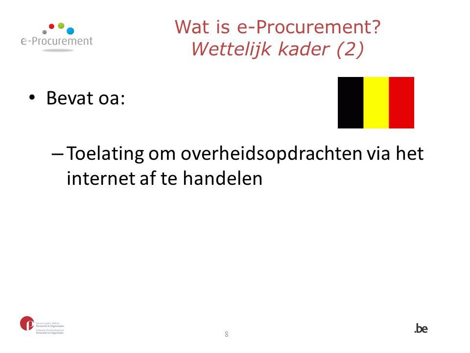 Bevat oa: – Toelating om overheidsopdrachten via het internet af te handelen 8 Wat is e-Procurement? Wettelijk kader (2)