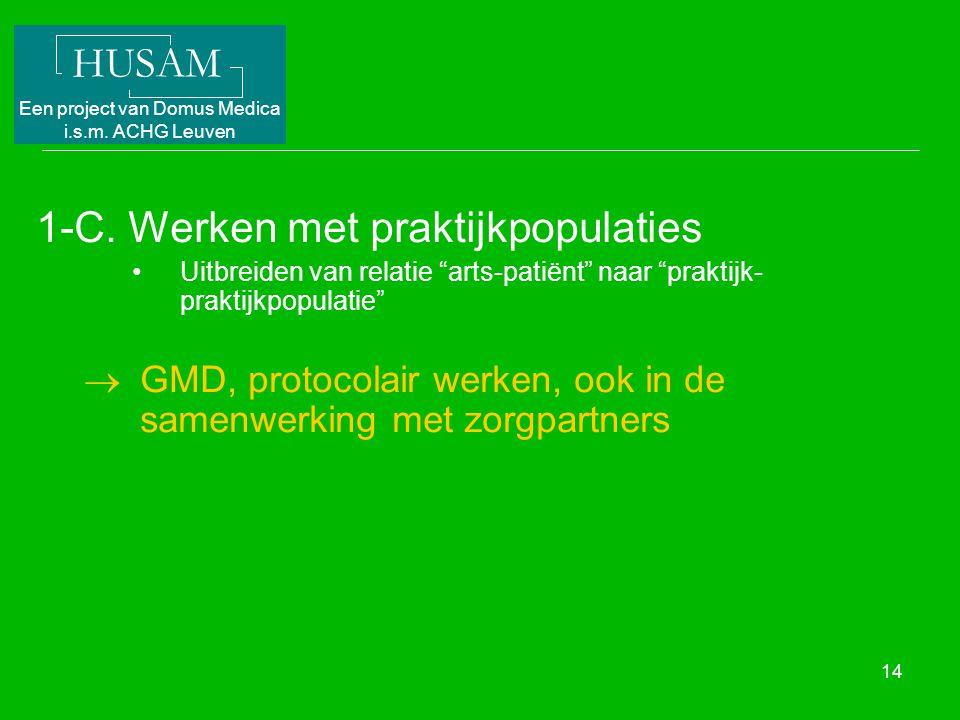 """HUSAM Een project van Domus Medica i.s.m. ACHG Leuven 14 1-C. Werken met praktijkpopulaties Uitbreiden van relatie """"arts-patiënt"""" naar """"praktijk- prak"""