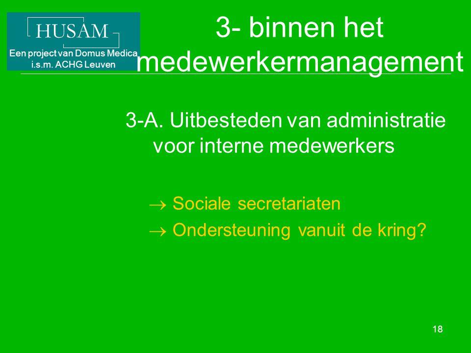 HUSAM Een project van Domus Medica i.s.m. ACHG Leuven 18 3- binnen het medewerkermanagement 3-A. Uitbesteden van administratie voor interne medewerker