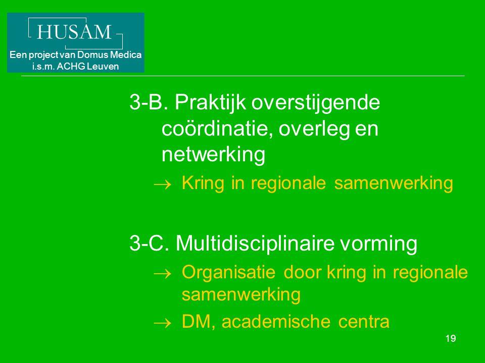 HUSAM Een project van Domus Medica i.s.m. ACHG Leuven 19 3-B. Praktijk overstijgende coördinatie, overleg en netwerking  Kring in regionale samenwerk