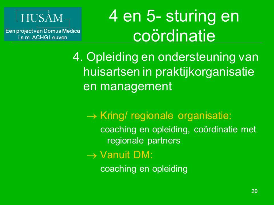HUSAM Een project van Domus Medica i.s.m. ACHG Leuven 20 4 en 5- sturing en coördinatie 4. Opleiding en ondersteuning van huisartsen in praktijkorgani