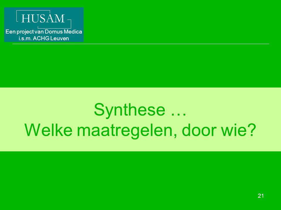 HUSAM Een project van Domus Medica i.s.m. ACHG Leuven 21 Synthese … Welke maatregelen, door wie?