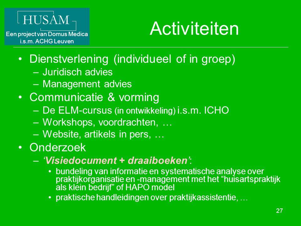 HUSAM Een project van Domus Medica i.s.m. ACHG Leuven 27 Activiteiten Dienstverlening (individueel of in groep) –Juridisch advies –Management advies C