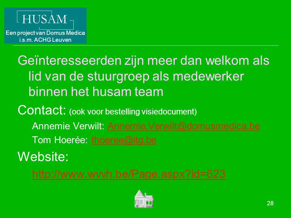 HUSAM Een project van Domus Medica i.s.m. ACHG Leuven 28 Geïnteresseerden zijn meer dan welkom als lid van de stuurgroep als medewerker binnen het hus