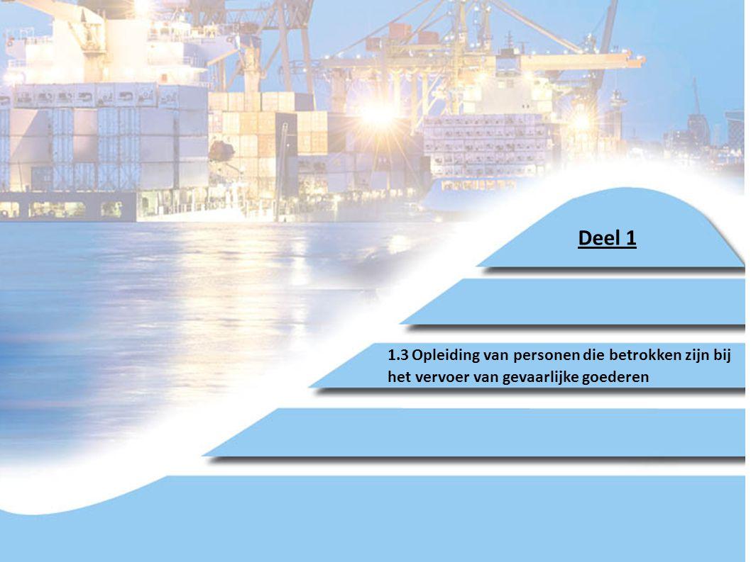 Deel 1 1.3 Opleiding van personen die betrokken zijn bij het vervoer van gevaarlijke goederen