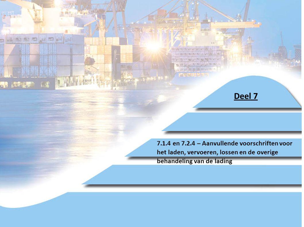Deel 7 7.1.4 en 7.2.4 – Aanvullende voorschriften voor het laden, vervoeren, lossen en de overige behandeling van de lading