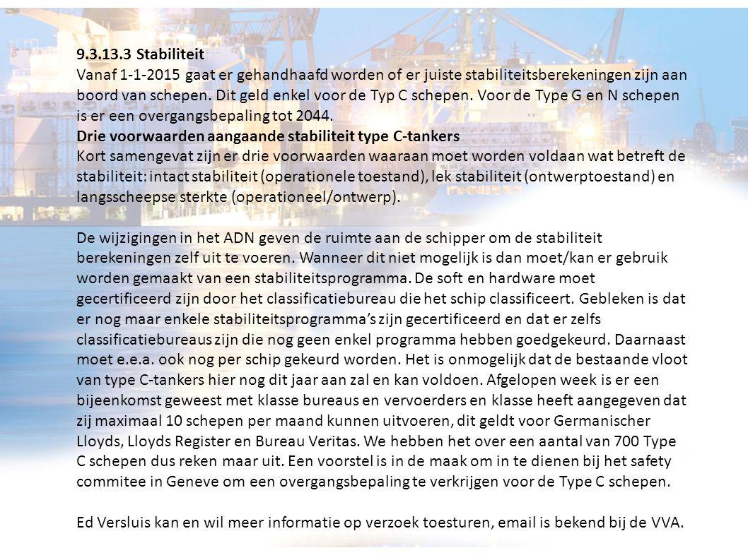9.3.13.3 Stabiliteit Vanaf 1-1-2015 gaat er gehandhaafd worden of er juiste stabiliteitsberekeningen zijn aan boord van schepen. Dit geld enkel voor d