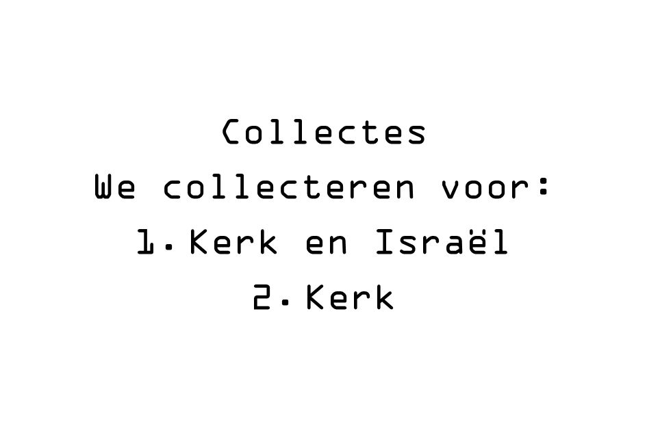 Collectes We collecteren voor: 1.Kerk en Israël 2.Kerk