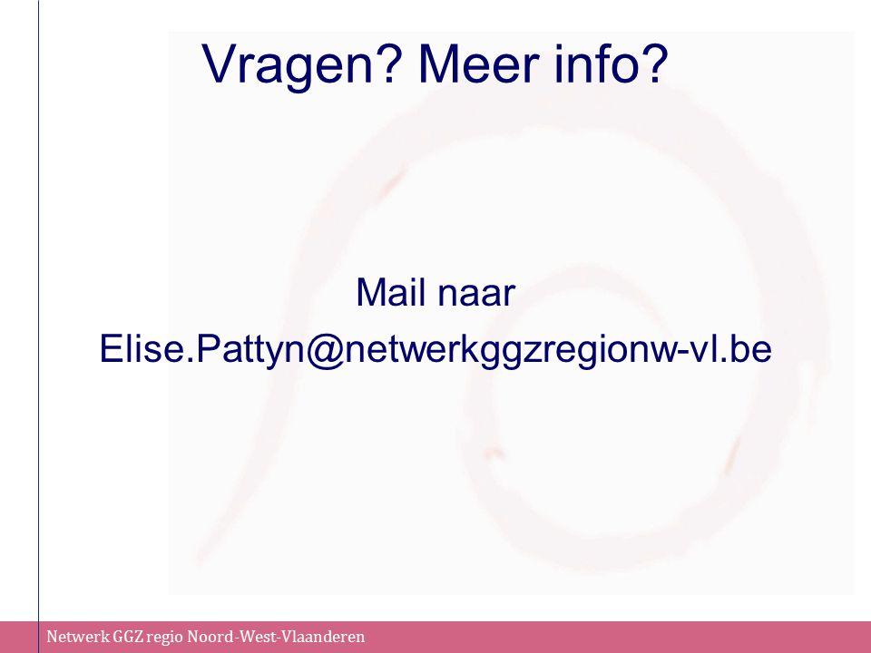 Netwerk GGZ regio Noord-West-Vlaanderen Vragen? Meer info? Mail naar Elise.Pattyn@netwerkggzregionw-vl.be