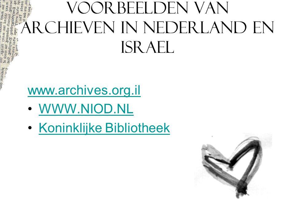 VOORBEELDEN VAN ARCHIEVEN IN NEDERLAND EN ISRAEL www.archives.org.il WWW.NIOD.NL Koninklijke Bibliotheek