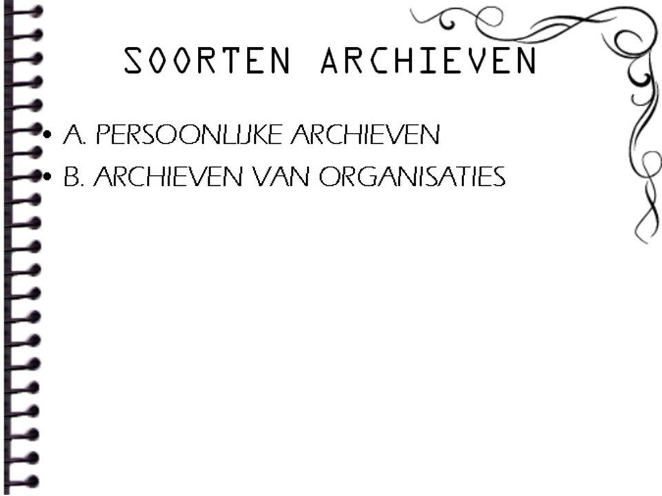 SOORTEN ARCHIEVEN A. PERSOONLIJKE ARCHIEVEN B. ARCHIEVEN VAN ORGANISATIES