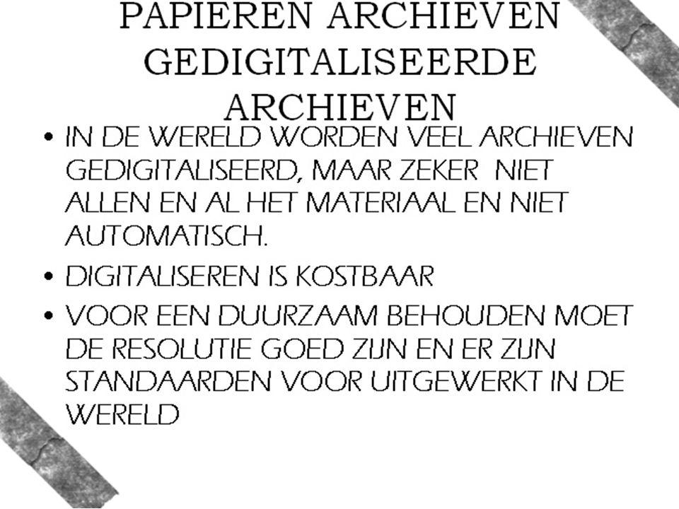 PAPIEREN ARCHIEVEN GEDIGITALISEERDE ARCHIEVEN IN DE WERELD WORDEN VEEL ARCHIEVEN GEDIGITALISEERD, MAAR ZEKER NIET ALLEN EN AL HET MATERIAAL EN NIET AUTOMATISCH.