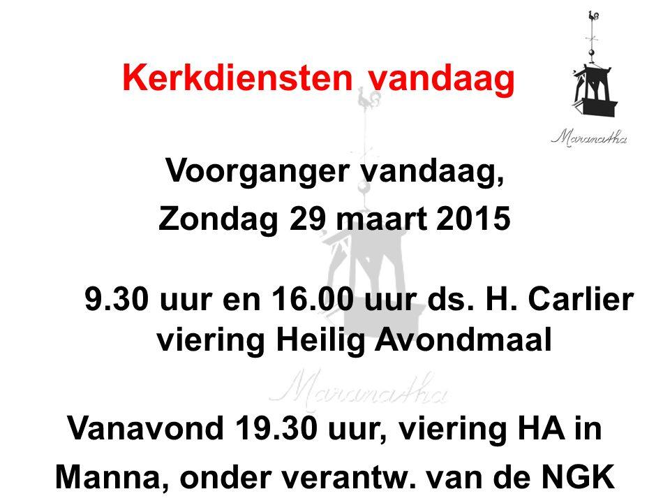 Voorganger vandaag, Zondag 29 maart 2015 9.30 uur en 16.00 uur ds.
