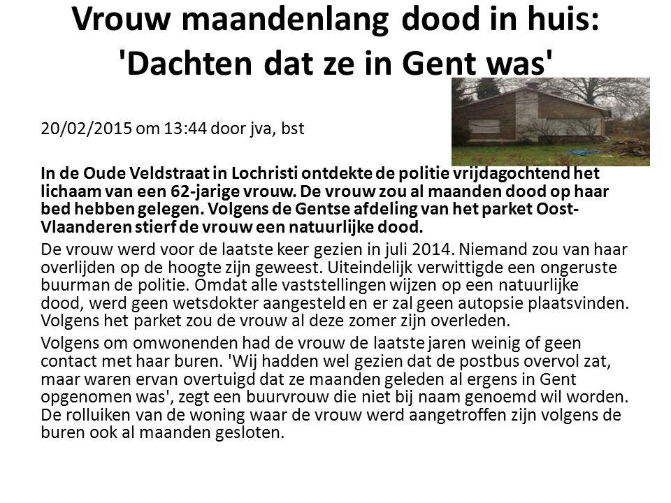 Vrouw maandenlang dood in huis: Dachten dat ze in Gent was 20/02/2015 om 13:44 door jva, bst In de Oude Veldstraat in Lochristi ontdekte de politie vrijdagochtend het lichaam van een 62-jarige vrouw.