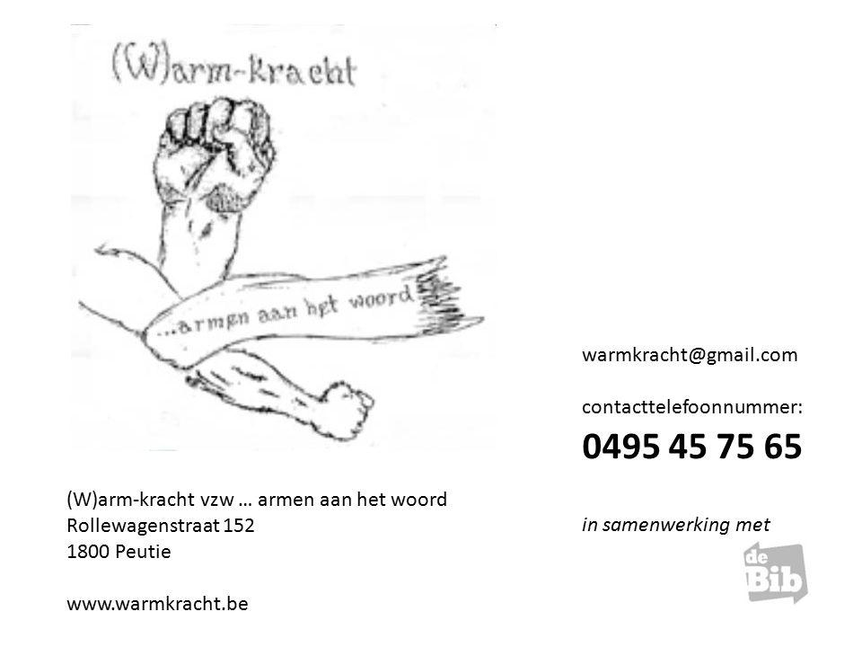 (W)arm-kracht vzw … armen aan het woord Rollewagenstraat 152 1800 Peutie www.warmkracht.be warmkracht@gmail.com contacttelefoonnummer: 0495 45 75 65 in samenwerking met