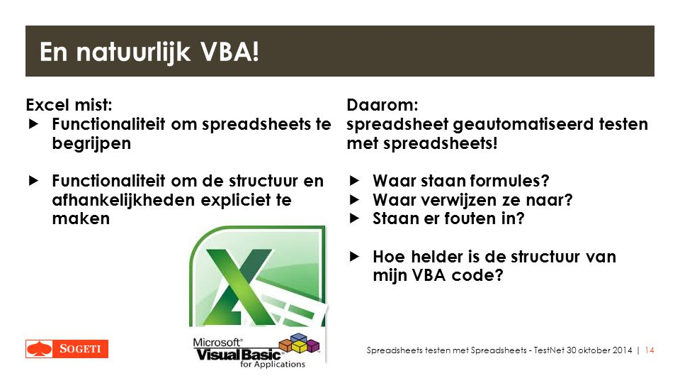 | Excel mist:  Functionaliteit om spreadsheets te begrijpen  Functionaliteit om de structuur en afhankelijkheden expliciet te maken Daarom: spreadsheet geautomatiseerd testen met spreadsheets.