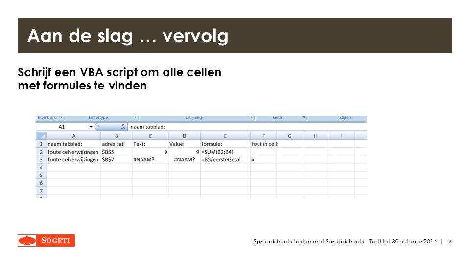 | Schrijf een VBA script om alle cellen met formules te vinden 16Spreadsheets testen met Spreadsheets - TestNet 30 oktober 2014 Aan de slag … vervolg