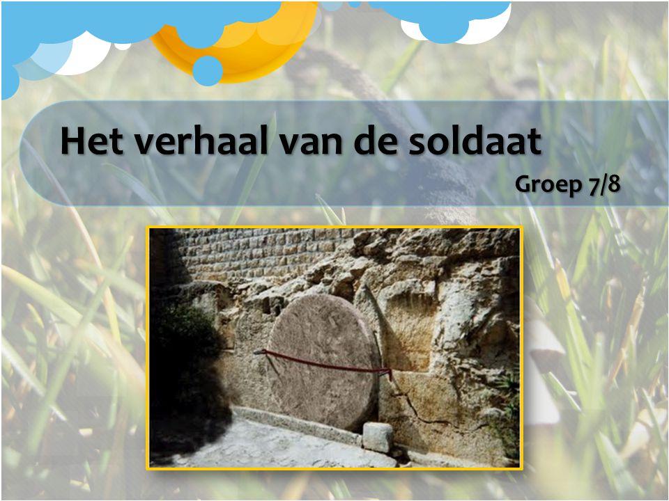 Groep 7/8 Het verhaal van de soldaat