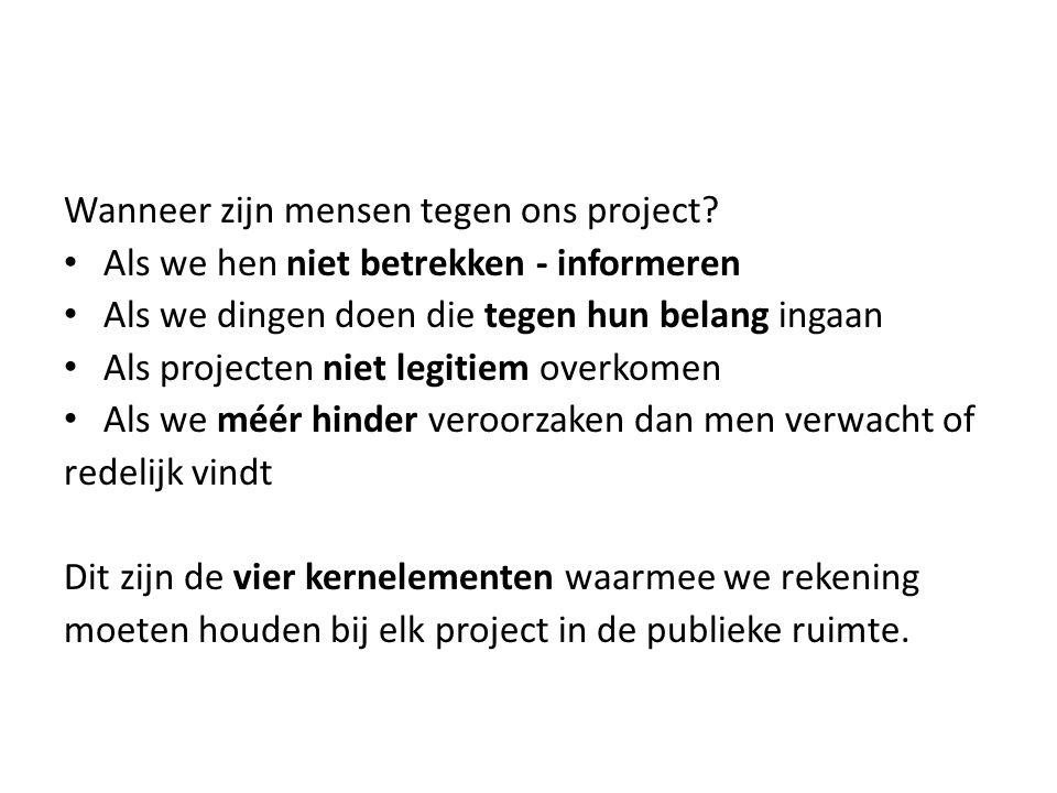 Wanneer zijn mensen tegen ons project? Als we hen niet betrekken - informeren Als we dingen doen die tegen hun belang ingaan Als projecten niet legiti