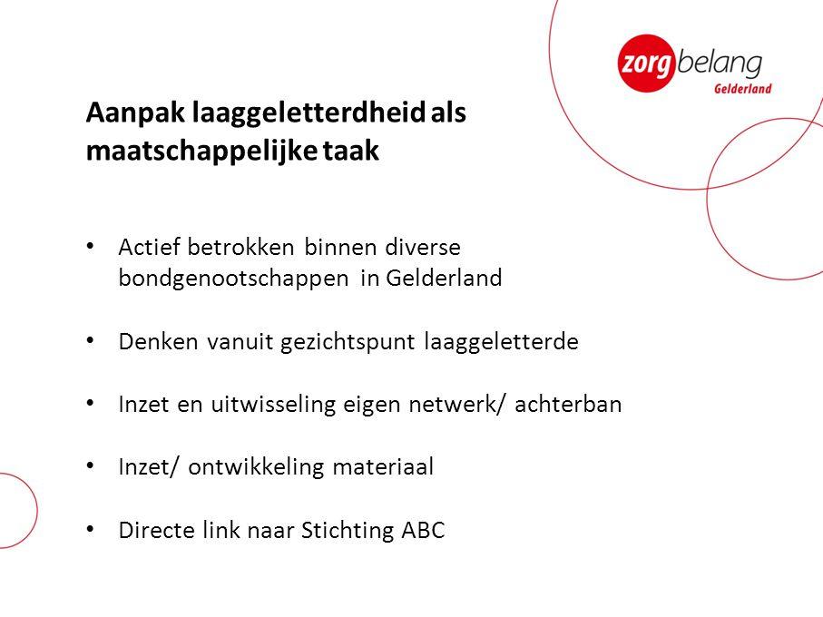 Aanpak laaggeletterdheid als maatschappelijke taak Actief betrokken binnen diverse bondgenootschappen in Gelderland Denken vanuit gezichtspunt laaggel