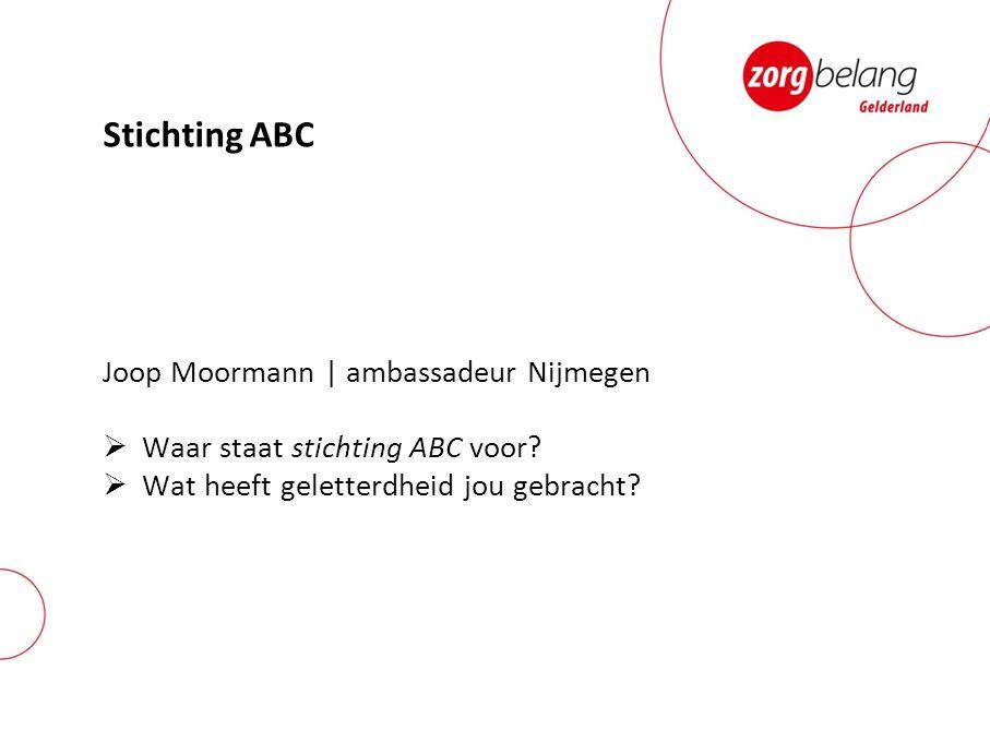 Stichting ABC Joop Moormann | ambassadeur Nijmegen  Waar staat stichting ABC voor?  Wat heeft geletterdheid jou gebracht?
