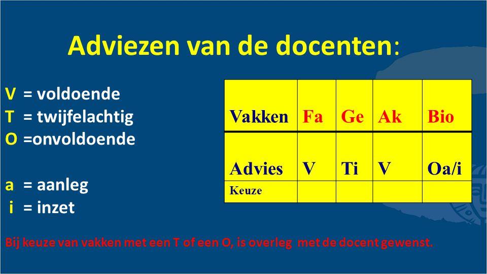 Adviezen van de docenten: V= voldoende T= twijfelachtig O=onvoldoende a = aanleg i = inzet Bij keuze van vakken met een T of een O, is overleg met de docent gewenst.