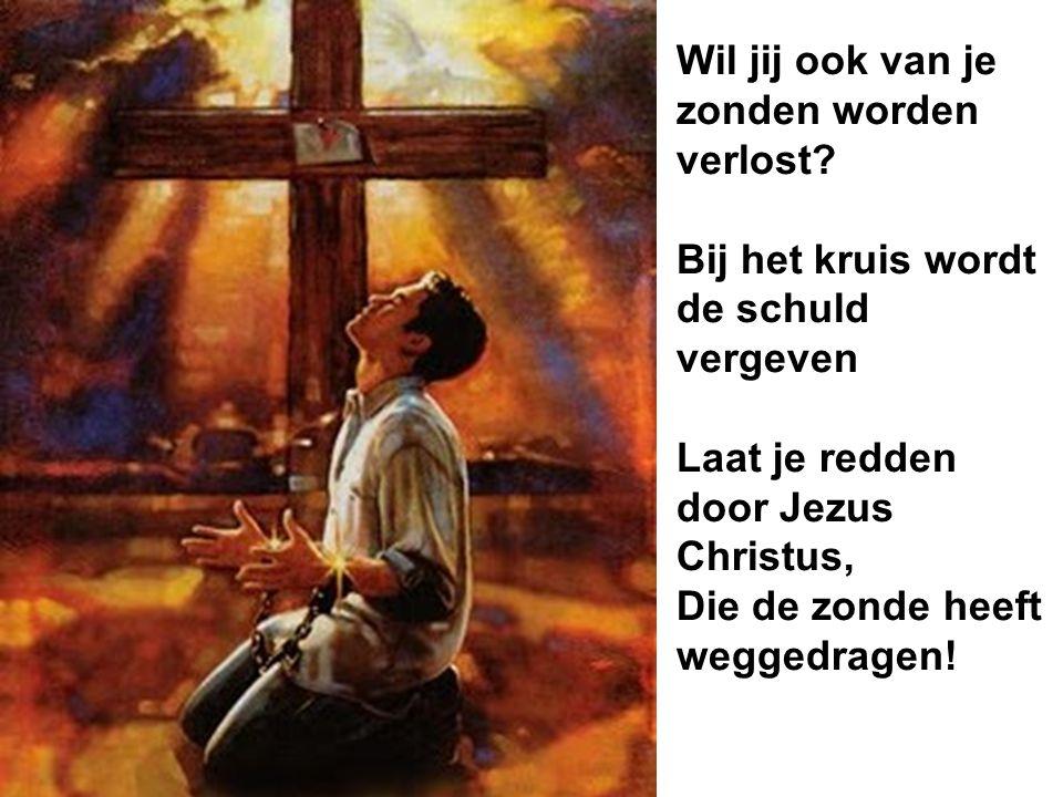 Wil jij ook van je zonden worden verlost? Bij het kruis wordt de schuld vergeven Laat je redden door Jezus Christus, Die de zonde heeft weggedragen!