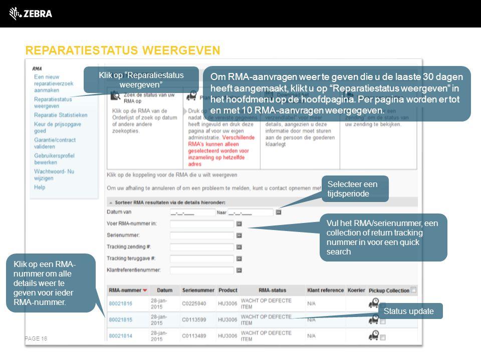 """REPARATIESTATUS WEERGEVEN PAGE 16 Selecteer een tijdsperiode Klik op """"Reparatiestatus weergeven"""" Status update Klik op een RMA- nummer om alle details"""