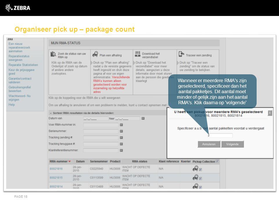 Organiseer pick up – package count PAGE 18 Wanneer er meerdere RMA's zijn geselecteerd, specificeer dan het aantal pakketjes. Dit aantal moet minder o