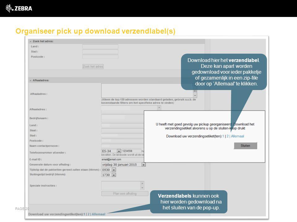 Organiseer pick up download verzendlabel(s) PAGE 20 Verzendlabels kunnen ook hier worden gedownload na het sluiten van de pop-up.